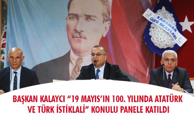"""BAŞKAN KALAYCI """"19 MAYIS'IN 100. YILINDA ATATÜRK VE TÜRK İSTİKLÂLİ"""" KONULU PANELE KATILDI"""