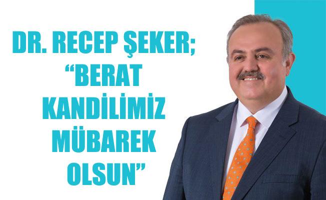 """DR. RECEP ŞEKER; """"BERAT KANDİLİMİZ MÜBAREK OLSUN"""""""