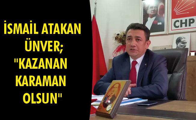 """İSMAİL ATAKAN ÜNVER;""""KAZANAN KARAMAN OLSUN"""""""