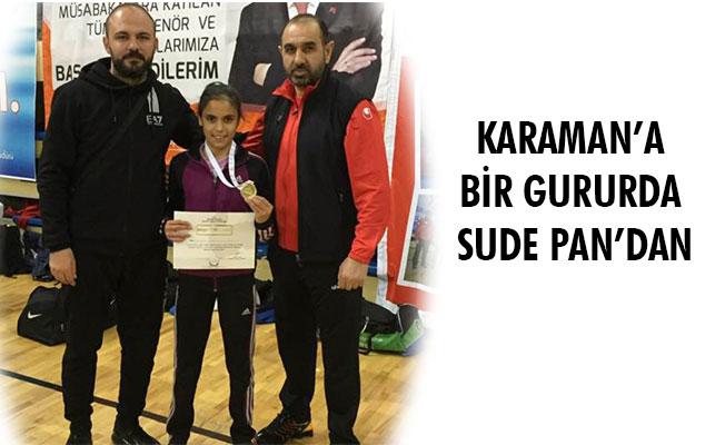 KARAMAN'A BİR GURURDA SUDE PAN'DAN