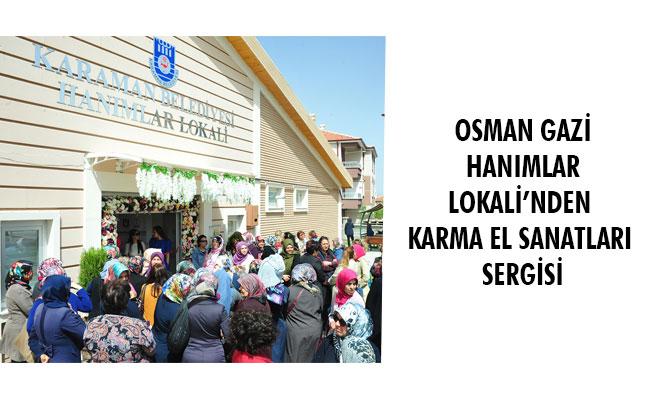 OSMAN GAZİ HANIMLAR LOKALİ'NDEN KARMA EL SANATLARI SERGİSİ