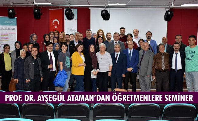 PROF. DR. AYŞEGÜL ATAMAN'DAN ÖĞRETMENLERE SEMİNER