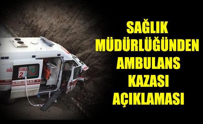 SAĞLIK MÜDÜRLÜĞÜNDEN AMBULANS KAZASI AÇIKLAMASI