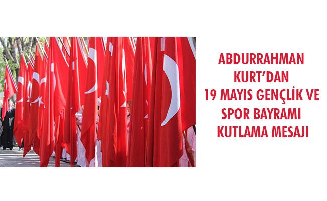 ABDURRAHMAN KURT'DAN 19 MAYIS GENÇLİK VE SPOR BAYRAMI KUTLAMA MESAJI