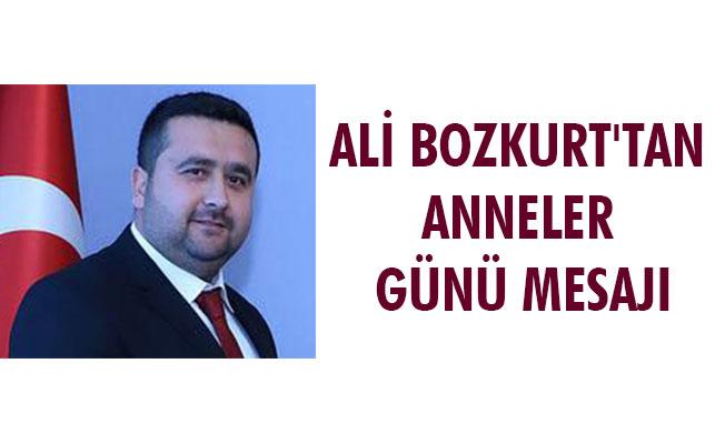 ALİ BOZKURT'TAN ANNELER GÜNÜ MESAJI