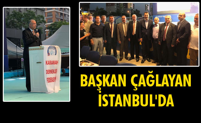 BAŞKAN ÇAĞLAYAN İSTANBUL'DA