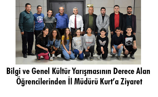 Bilgi ve Genel Kültür Yarışmasının Derece Alan Öğrencilerinden İl Müdürü Kurt'a Ziyaret