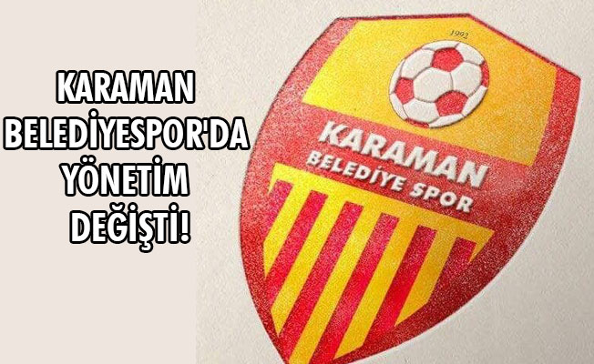 KARAMAN BELEDİYESPOR'DA YÖNETİM DEĞİŞTİ!