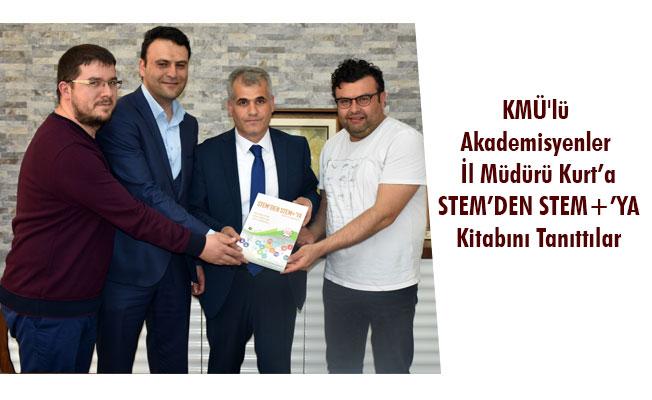 KMÜ'lü Akademisyenler İl Müdürü Kurt'a STEM'DEN STEM+'YA Kitabını Tanıttılar
