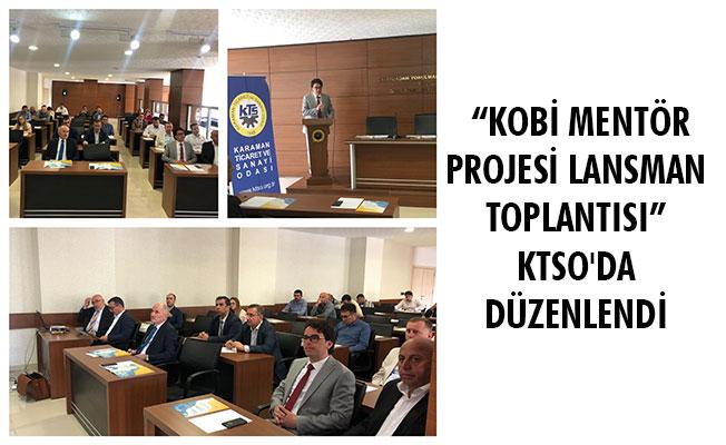 """""""KOBİ MENTÖR PROJESİ LANSMAN TOPLANTISI"""" KTSO'DA DÜZENLENDİ"""