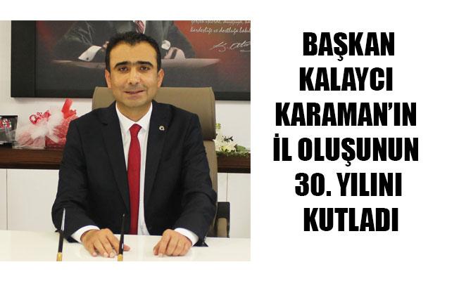 BAŞKANKALAYCI KARAMAN'IN İL OLUŞUNUN 30. YILINI KUTLADI