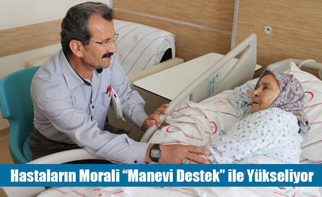 """Hastaların Morali """"Manevi Destek"""" ile Yükseliyor"""