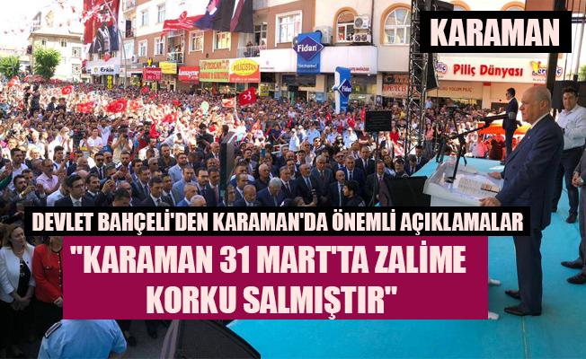 """DEVLET BAHÇELİ: """"KARAMAN 31 MART'TA ZALİME KORKU SALMIŞTIR"""""""