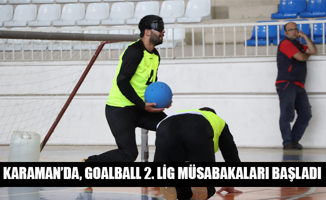 KARAMAN'DA, GOALBALL 2. LİG MÜSABAKALARI BAŞLADI