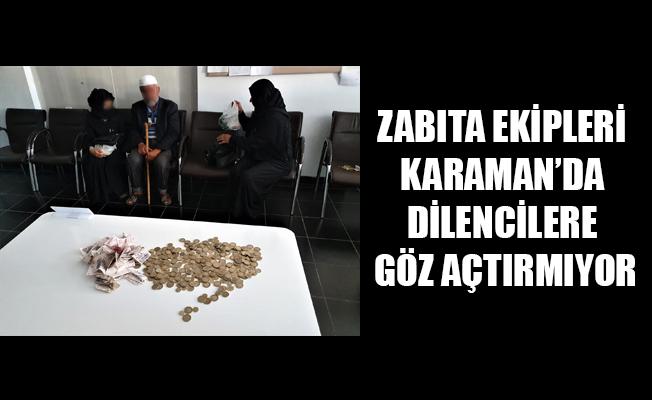 ZABITA EKİPLERİ KARAMAN'DA DİLENCİLERE GÖZ AÇTIRMIYOR