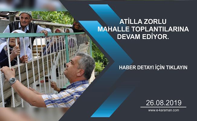 ATİLLA ZORLU  MAHALLE TOPLANTILARINA  DEVAM EDİYOR.