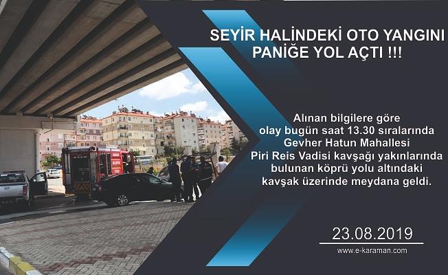 SEYİR HALİNDEKİ OTO YANGINI  PANİĞE YOL AÇTI !!!