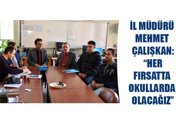 """İl Müdürü Mehmet Çalışkan: """"Her Fırsatta Okullarda Olacağız"""""""
