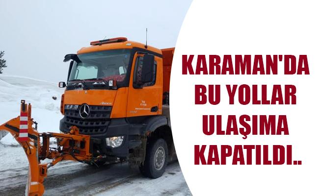 KARAMAN'DA BU YOLLAR ULAŞIMA KAPATILDI..