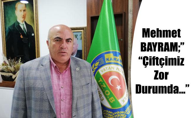 """Mehmet BAYRAM;"""" Çiftçimiz Zor Durumda..."""""""