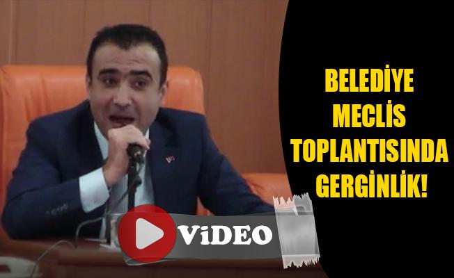 BELEDİYE MECLİS TOPLANTISINDA GERGİNLİK!