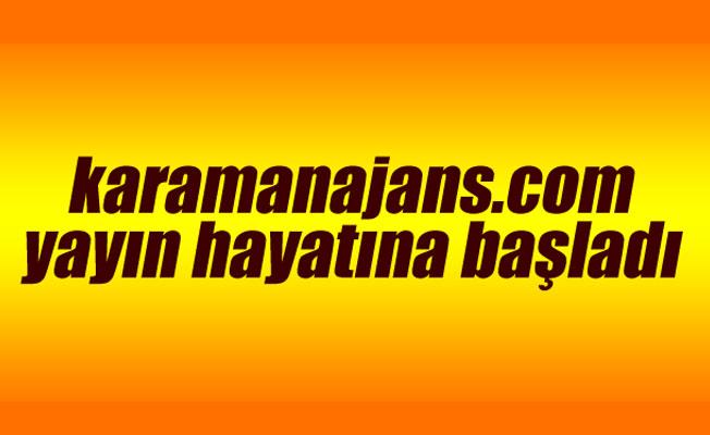 Karamanajans.com yayın hayatına başladı