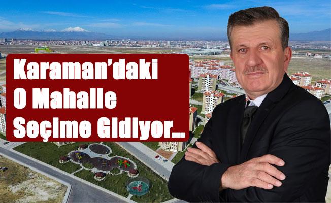 Karaman'daki O Mahalle Seçime Gidiyor…
