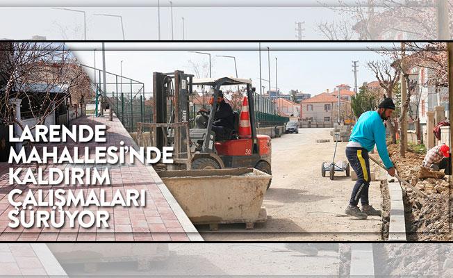 LARENDE MAHALLESİ'NDE KALDIRIM ÇALIŞMALARI SÜRÜYOR