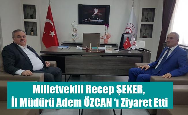 Milletvekili Recep ŞEKER, İl Müdürü Adem ÖZCAN 'ı Ziyaret Etti