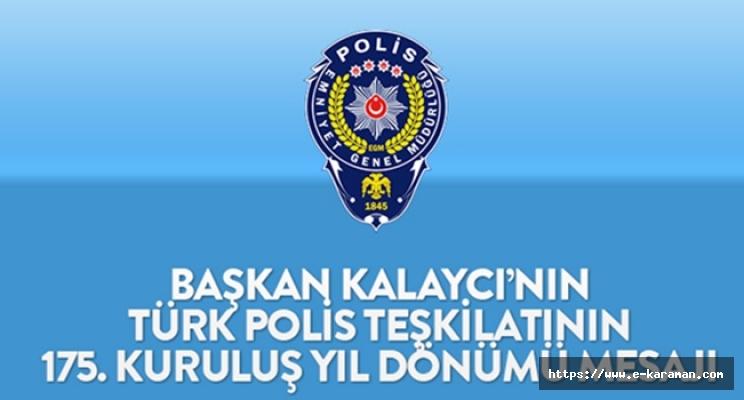 Başkan Kalaycı, Türk Polis Teşkilatının 175. Kuruluş yıl dönümü mesaı