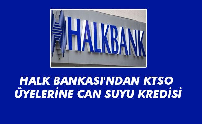HALK BANKASI'NDAN KTSO ÜYELERİNE CAN SUYU KREDİSİ