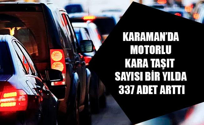 KARAMAN'DA MOTORLU KARA TAŞIT SAYISI BİR YILDA 337 ADET ARTTI