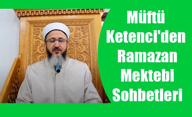 Müftü Ketenci'den Ramazan Mektebi Sohbetleri