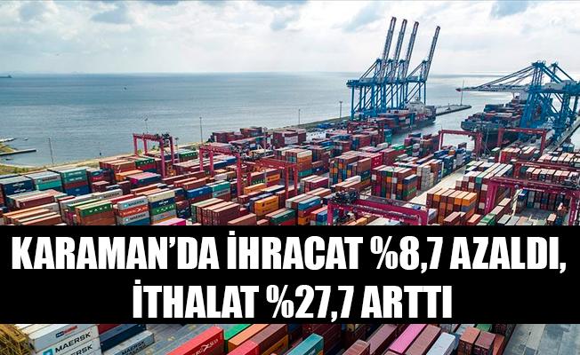 KARAMAN'DA İHRACAT %8,7 AZALDI, İTHALAT %27,7 ARTTI