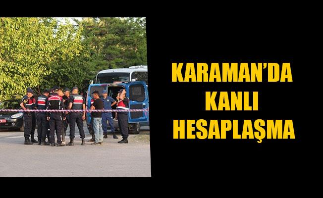 KARAMAN'DA KANLI HESAPLAŞMA