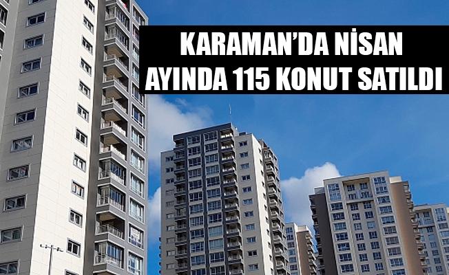 KARAMAN'DA NİSAN AYINDA 115 KONUT SATILDI