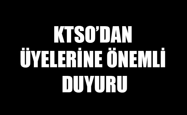 KTSO'DAN ÜYELERİNE ÖNEMLİ DUYURU