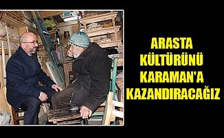 ARASTA KÜLTÜRÜNÜ KARAMAN'A KAZANDIRACAĞIZ