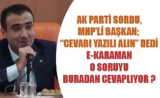 "AK PARTİ SORDU, MHP'Lİ BAŞKAN; ""CEVABI YAZILI ALIN"" DEDİ"