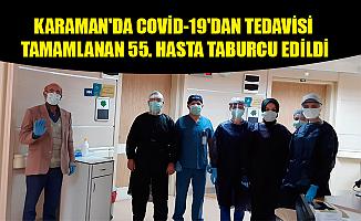 KARAMAN'DA COVİD-19'DAN TEDAVİSİ TAMAMLANAN 55. HASTA TABURCU EDİLDİ