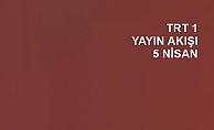 TRT 1 Yayın Akışı 5 Nisan Detayları